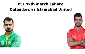 आज का मैच कौन जीतेगा-PSL 15th match Lahore Qalandars vs Islamabad United-Today Match Prediction Hindi